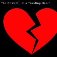 The Downfall of a Trusting Heart