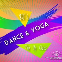 80's Pop Up Dance and Yoga Class