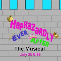 Haphazardly Ever After: The Musical