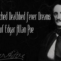Most Wretched Deathbed Fever Dreams of Edgar Allan Poe