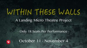 WITHIN THESE WALLS: A Landing Micro Theatre Project