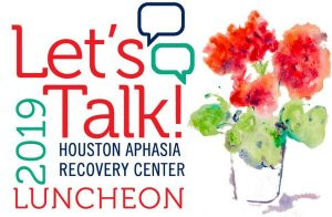 Houston Aphasia Recovery Center Let's Talk Luncheo...