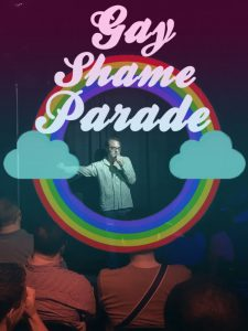 Gay Shame Parade: Comedy by Gays, Probable Gays & People we wish were Gay.