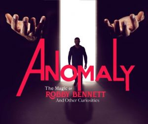 ANOMALY: THE MAGIC OF ROBBY BENNETT AND OTHER CURI...