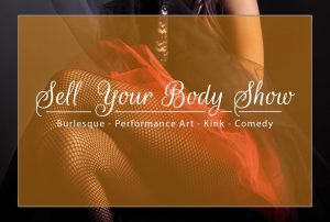 Sell Your Body Show - Burlesque and Comedy