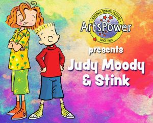 "ArtsPower presents ""Judy Moody & Stink"""