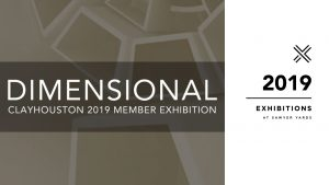 Dimensional: ClayHouston 2019 Membership Exhibition