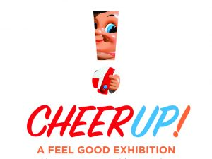 Cheer Up! A Feel Good Exhibition