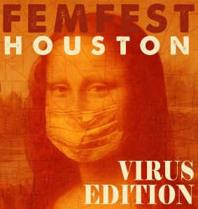Mildred's Umbrella Theater Presents FEMFEST HOUSTON: VIRUS EDITION