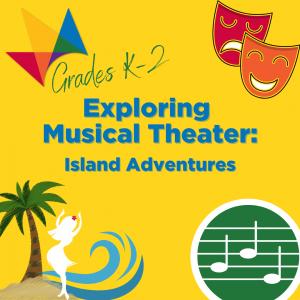 Exploring Musical Theater: Island Adventures (K-2)