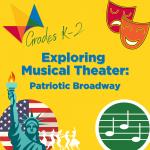 Exploring Musical Theater: Patriotic Broadway (K-2)