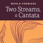 Two Streams, a Cantata (Virtual Release)