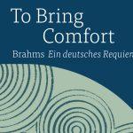 To Bring Comfort - Brahms' Ein deutsches Requiem