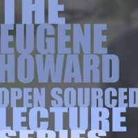 Eugene Howard Open Sourced Lecture Series