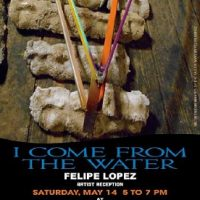 I Come From The Water: Solo Exhibition by Felipe Lopez