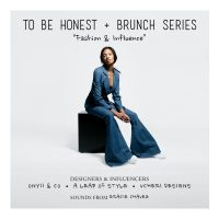To Be Honest + Brunch Series: 'Fashion & Influence'